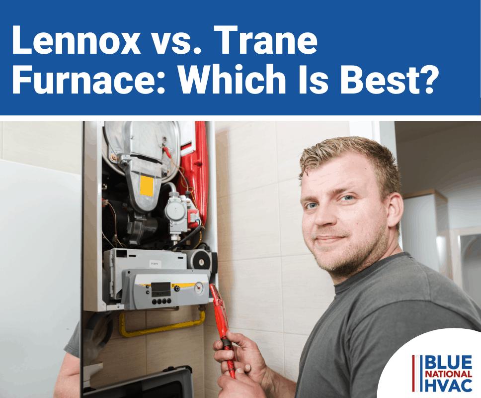 Lennox vs. Trane Furnaces