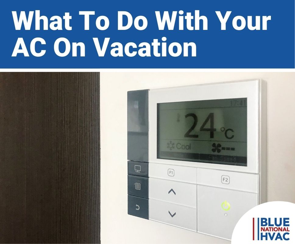 What To Do With Your AC On Vacation